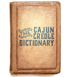 Acadiana Table Cajun Creole Dictionary